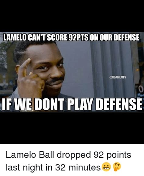 Ball Memes - lamelo cantscore 92ptson our defense if we dont play defense lamelo ball dropped 92 points last