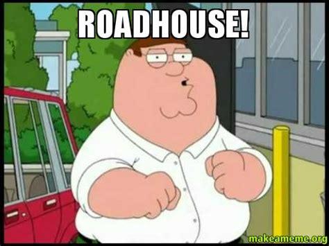 Peter Griffin Meme - roadhouse make a meme