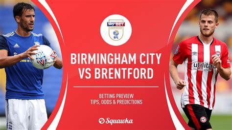 Birmingham vs Brentford Predictions, Tips and Betting Odds ...