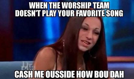 Cash Me Outside Memes - hump day christian memes dust off the bible