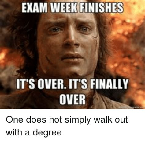 Over It Meme - exam week finishes it s over it s finally over one does not simply walk out with a degree doe