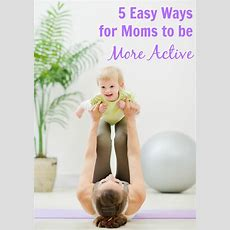 5 Easy Ways For Moms To Be More Active  Pick Any Two