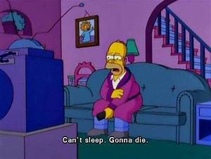 Can't sleep.Gonna die. | The Simpsons | Know Your Meme