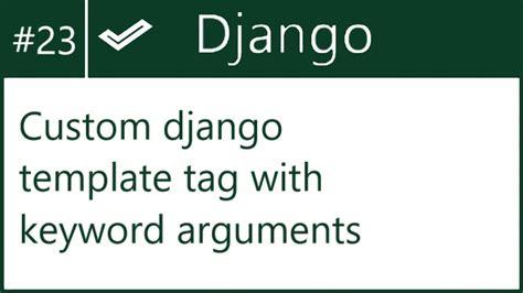 django template tags default 23 custom django template tag with keyword arguments