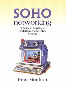 Soho Networking  A Guide To Installing A Small Home