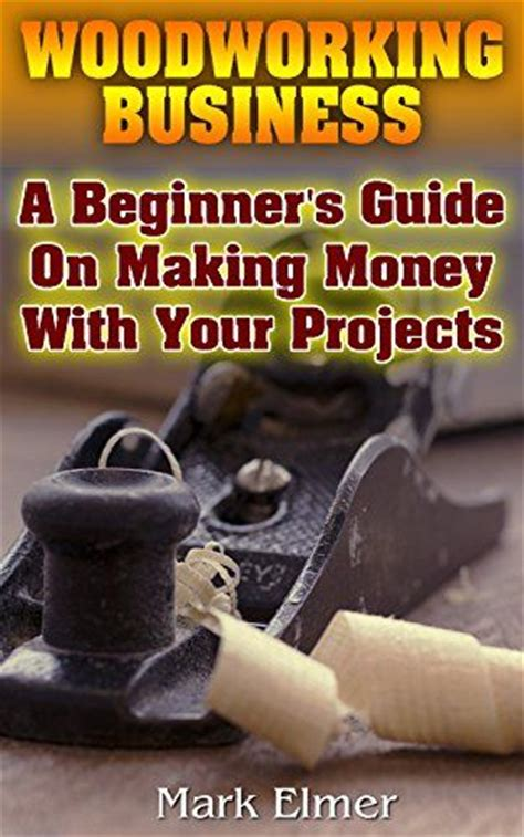 woodworking business  beginners guide  making money