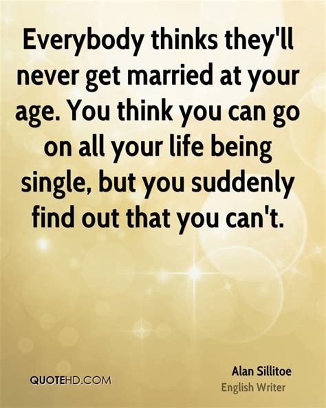 at what age can you get married alan sillitoe marriage quotes quotehd