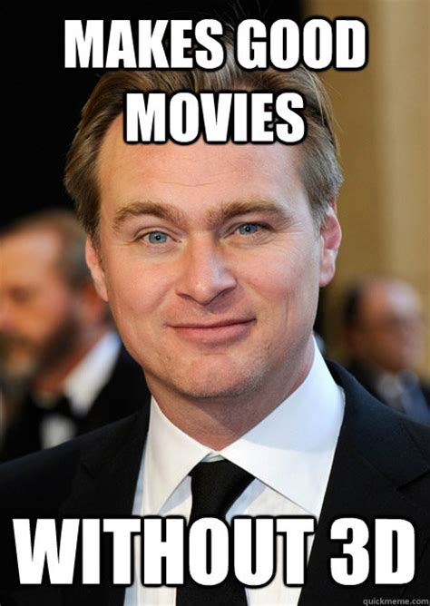 Christopher Meme - makes good movies without 3d good guy christopher nolan quickmeme
