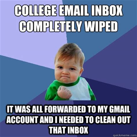 Inbox Meme - college email inbox completely wiped it was all forwarded to my gmail account and i needed to