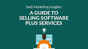 Saas Marketing Insights  A Guide To Selling Software Plus