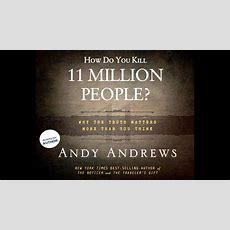 """how Do You Kill 11 Million People?"" By Andy Andrews Youtube"