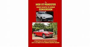 Mgb Roadster  Gt Conversion Manual  Comprehensive Fully