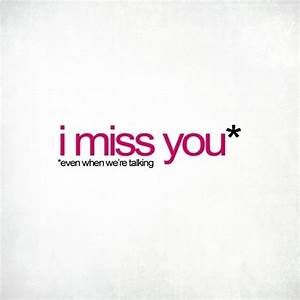 Love Quotes Pics • I miss you.. Even when we're talking.