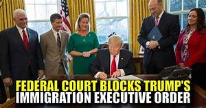 BREAKING : Federal Court Blocks Trump's Immigration ...