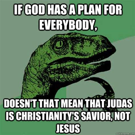 Mean Jesus Meme - if god has a plan for everybody doesn t that mean that judas is christianity s savior not