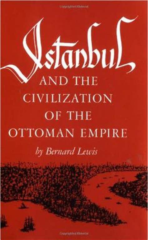 Ottoman Empire Books - istanbul and the civilization of the ottoman empire by