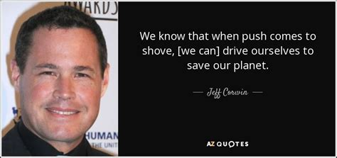 Jeff Corwin quote: We know that when push comes to shove ...