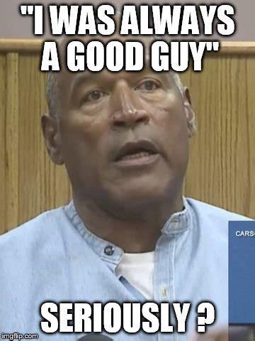 Good Guy Meme Generator - oj good guy imgflip
