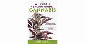 The Wholistic Healing Guide To Cannabis  Understanding The
