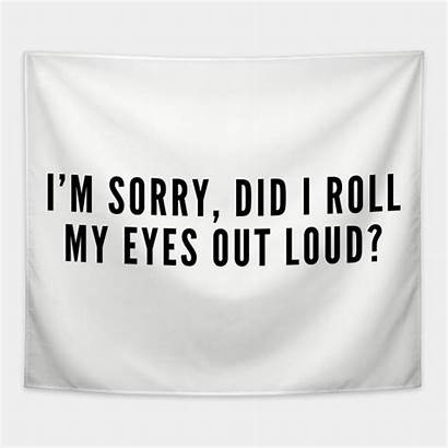 Sorry Eyes Did Loud Funny Sarcastic Quotes
