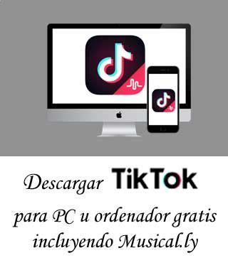 descargar tik tok para pc u ordenador gratis incluyendo a musically