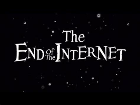 The End Of The Internet Youtube