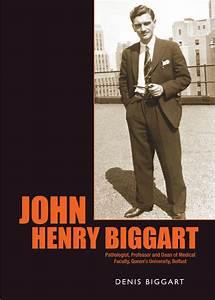 John Henry Biggart: Pathologist, Professor and Dean of ...