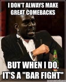 Best Meme Comebacks - i don t always make great comebacks