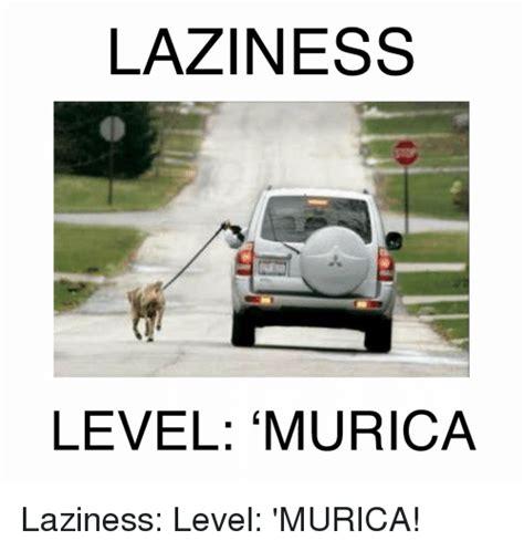 Level Meme - laziness level murica laziness level murica funny meme on sizzle