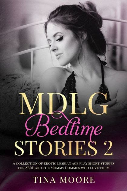 Mdlg Bedtime Stories 2 A Collection Of Erotic Lesbian Age Play Short Stories For Abdl And The