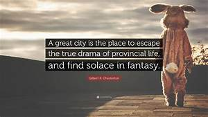 """Gilbert K. Chesterton Quote: """"A great city is the place to ..."""