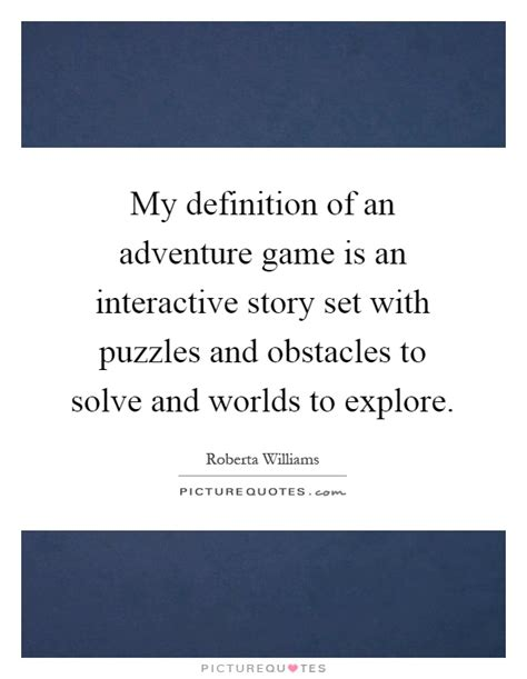 My Definition Of An Adventure Game Is An Interactive Story. Love Quotes Not Giving Up. 300 Movie Quotes Xerxes. Motivational Quotes Video Free Download. Martin Luther King Quotes About Strength. Friendship Quotes Huck Finn. Trust Quotes From Julius Caesar. Best Friend Quotes Crazy. Tattoo Quotes Bible