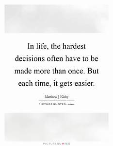 In life, the hardest decisions often have to be made more ...