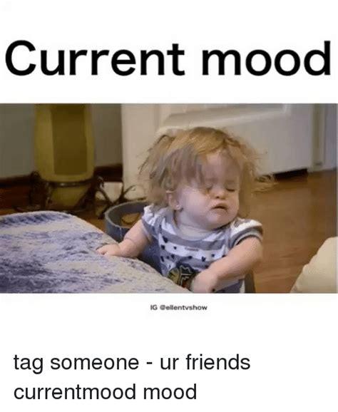 Mood Meme - current mood igs gellentvshow tag someone ur friends currentmood mood friends meme on sizzle