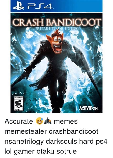 Crash Bandicoot Memes - crash bandicoot prepare tqdie edition everyone 10 acivision esrb accurate memes memestealer