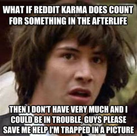 Save Me Meme - what if reddit karma does count for something in the afterlife then i don t have very much and i