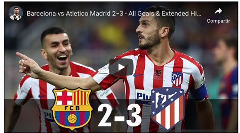 VIDEORESUMEN HD Barcelona vs Atletico Madrid 2−3 - All ...