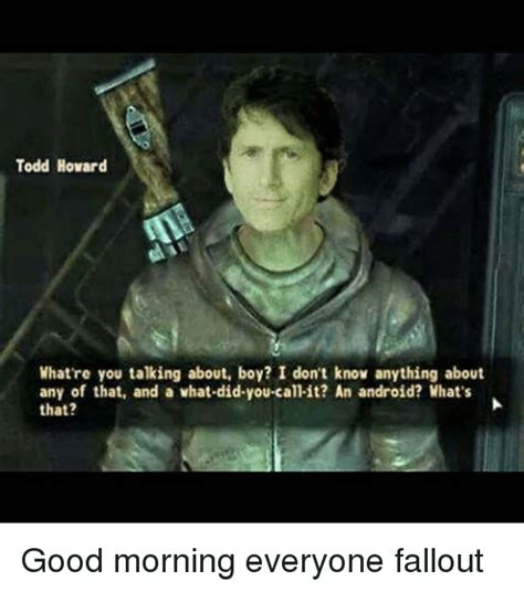 Todd Howard Memes - todd howard what re you talking about boy i don t know anything about any of that and a what
