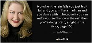 Rachel Cohn quote: No--when the rain falls you just let it ...