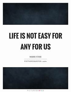 Life is not easy for any for us | Picture Quotes