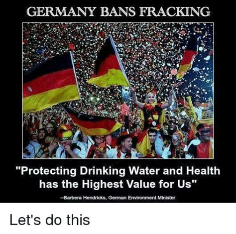 Germany Meme - germany bans fracking protecting drinking water and health has the highest value for us barbera