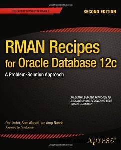 RMAN Recipes for Oracle Database 12c: A Problem-Solution ...