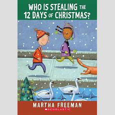 Who Is Stealing The 12 Days Of Christmas? By Martha Freeman Scholastic