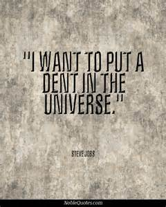 I Want to Put a Quote in the Universe Steve Jobs Dent