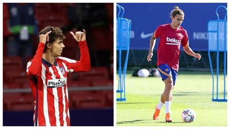 Atletico Madrid vs Barcelona: Joao Felix and Griezmann ...