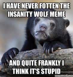 Rage Wolf Meme - i have never fotten the insanity wolf meme
