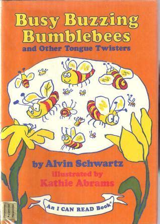 busy buzzing bumblebees   tongue twisters  alvin schwartz