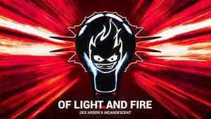 Dex Arson  U0026 Incandescent - Of Light And Fire