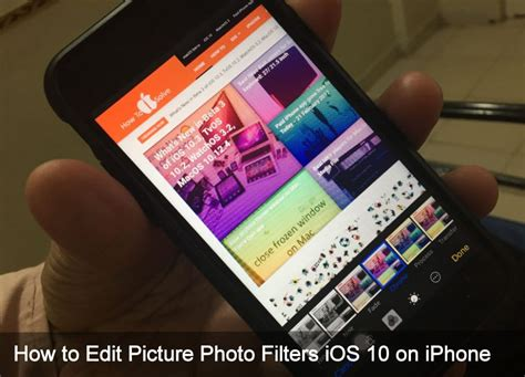 how to edit iphone how to edit picture photo filters ios 11 ios 10 on iphone