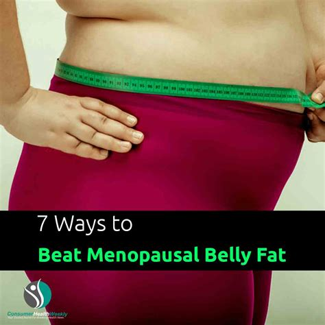 ways  beat menopausal belly fat consumerhealthweekly